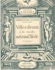 CABANES Docteur - VILLES D'EAUX A LA MODE AU GRAND SIECLE - 1936