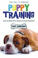 Puppy Training: From Day 1 to Adulthood: How to Make Your Puppy Loving and Obedi