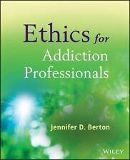 Ethics for Addiction Professionals by Jennifer D. Berton (2013, Paperback)