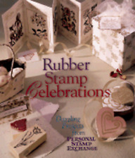 Rubber Stamp Celebrations: Dazzling Projects from Personal Stamp Exchange: Used