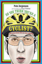 So You Think You're a Cyclist?: 50 tales from life on two wheels, Jorgensen, Pet