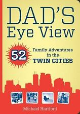 Dad's Eye View: 52 Family Adventures in the Twin Cities (Paperback or Softback)