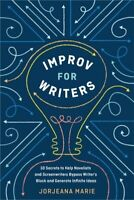 Improv for Writers : 10 Secrets to Help Novelists and Screenwriters Bypass Wr...