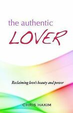 The Authentic Lover: Reclaiming Love's Beauty and Power by Hakim, Chris