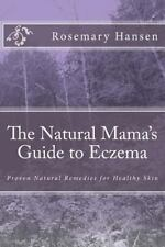 The Natural Mama's Guide to Eczema : Proven Natural Remedies for Soft Skin by...