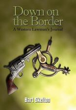 Down on the Border : A Western Lawman's Journal by Bart Skelton (2003,...