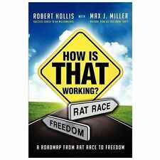 How Is That Working? : A Roadmap from Rat Race to Freedom by Robert Hollis...