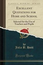 Excellent Quotations for Home and School: Selected for the Use of Teachers and P
