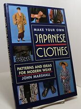 Make Your Own Japanese Clothes - Patterns and Ideas for Modern by John Marshall