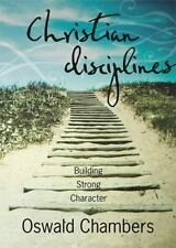 Christian Disciplines : Building Strong Character by Oswald Chambers