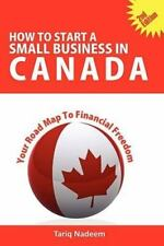 How to Start a Small Business in Canada : Your Road Map to Financial Freedom...