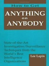 How to Get Anything on Anybody, Vol. 1: State of the Art Investigative Surveilla