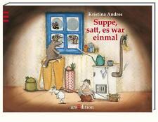 Suppe, satt, es war einmal von Kristina Andres (2012, Gebundene Ausgabe)