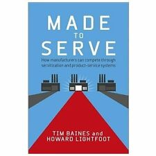 Made to Serve: How Manufacturers Can Compete Through Servitization and Product-S