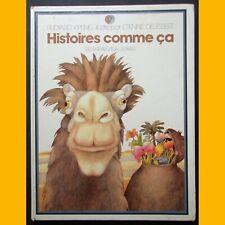 HISTOIRES COMME ÇA R. Kipling E. Delessert Gallimard / Delagrave 1983