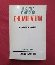 VIETNAM SAIGON CAO BANG LA GUERRE D'INDOCHINE 2. L'HUMILIATION (LUCIEN BODARD).