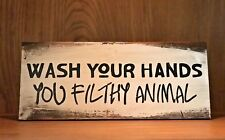 Rustic Wood Sign, WASH YOUR HANDS YOU FILTHY ANIMAL, Bathroom Kitchen Home Decor
