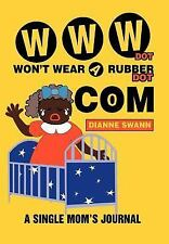 WWW Dot Won't Wear a Rubber Dot Com : A Single Mom's Journal by Dianne Swann...