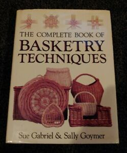 The Complete Book of Basketry Techniques by Sue Gabriel, Sally Goymer...
