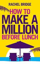 Good, How to Make a Million Before Lunch, Bridge, Rachel, Book
