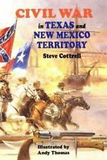 Civil War in Texas and New Mexico Territory by Steve Cottrell (1997, Paperback)