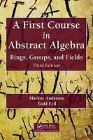 A First Course in Abstract Algebra. Rings, Groups, and Fields, Third Edition by