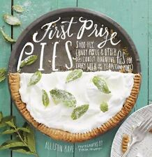 First Prize Pies: Shoo-Fly, Candy Apple, and Other Deliciously Inventive Pies fo