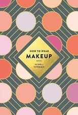 How to Wear Makeup : 75 Tips + Tutorials by Mackenzie Wagoner (2017, Paperback)