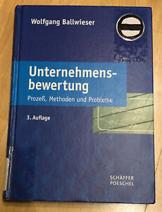 Unternehmensbewertung: Prozeß, Methoden und Probleme Ballwieser Lehrbuch 3. Aufl