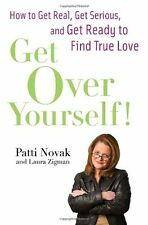 Get Over Yourself!: How to Get Real, Get Serious,