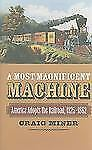 A Most Magnificent Machine: America Adopts the Railroad, 1825-1862 by Miner, Cr