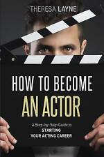 NEW How to Become an Actor: A Step-by-Step Guide to Starting Your Acting Career