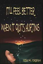 It'll Feel Better When It Quits Hurting by Orban, MS Lisa M. -Paperback