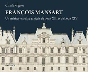 LIVRE - FRANCOIS MANSART, UN ARCHITECTE ARTISTE AU SIECLE DE LOUIS XIII.../ NEUF