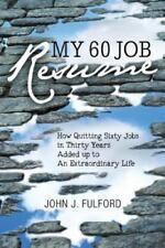 My 60-Job Resume: Or, How Quitting 60 Jobs in 30 Years Added Up to an Extraordin