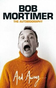 And Away... New Book by Bob Mortimer NEW Hardback BOOK 2021