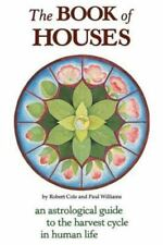 The Book of Houses: An Astrological Guide to the Harvest Cycle in Human Life (Pa