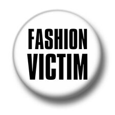 Fashion Victim 1 Inch / 25mm Pin Button Badge Clothes Designer Cool Trendy Funny