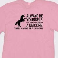 Always Be A Unicorn Funny Inspirational T-shirt Princess Humor Tee Shirt