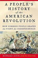 A People's History of the American Revolution: How Common People Shaped the Figh