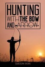 Hunting with the Bow and Arrow by Saxton Pope (2015, Paperback)