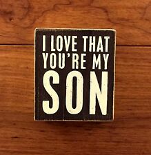 I LOVE THAT YOU'RE MY SON wooden box sign 3-1/2 x 4 Primitives by Kathy