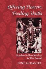 Offering Flowers, Feeding Skulls : Popular Goddess Worship in West Bengal by...