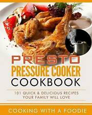 Presto Pressure Cooker Cookbook: 101 Quick & Delicious Recipes Your Family Will