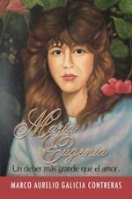 Mar�a Eugenia : Un Deber M�s Grande Que el Amor by Marco Aurelio Galicia...