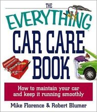 The Everything Car Care Book: How to Maintain Your Car and Keep It Running