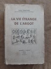 EMILE CHAUTARD. LA VIE ETRANGE DE L'ARGOT.DENOEL ET STEELE 1931.Illustré
