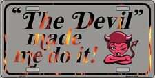 The Devil Made Me Do It Flame Vanity Metal Novelty License Plate