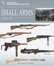 SMALL ARMS 1914-45 THE ESSENTIAL WEAPONS IDENTIFICATION GUIDE