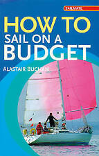 How to Sail on a Budget (Sailmate),Buchan, Alistair,New Book mon0000108192